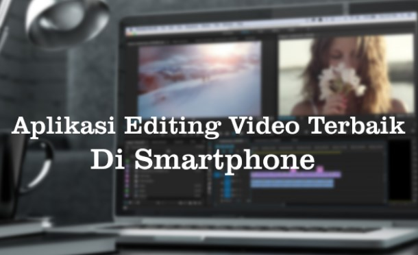 Daftar Aplikasi Edit Video Terbaik Untuk Vlogger